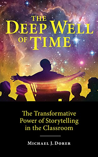 The Deep Well of Time: The Transformative Power of Storytelling in the Classroom (English Edition)