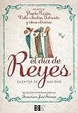El Dia De reyes. cuentos De Navidad: Relatos de Pardo Bazán, Valle-Inclán, Taboada y otros clásicos (LITERARIA)