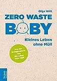Zero Waste Baby: Kleines Leben ohne Müll - Olga Witt