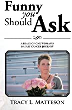 Funny You Should Ask: A Diary of One Woman's Breast Cancer Journey