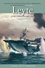 Leyte, June 1944-January 1945: History of United States Naval Operations in World War II, Volume 12 (History of United States Naval Operations in World War II (Paperback))