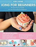 Icing For Beginners: The Best Practical Guide on Cake Decorating for Beginners (English Edition)