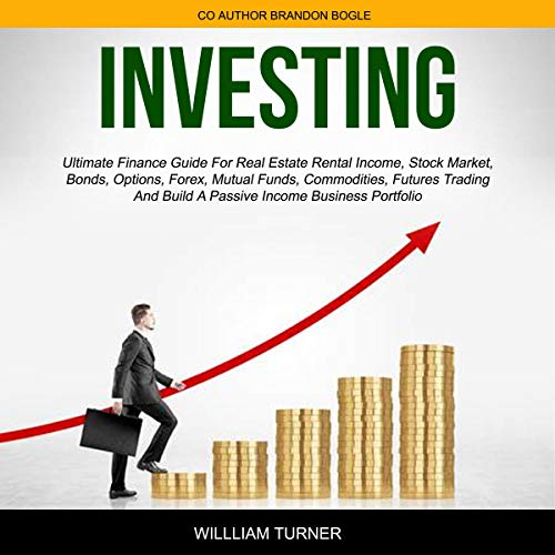 Investing     Ultimate Finance Guide for Real Estate Rental Income, Stock Market, Bonds, Options, Forex, Mutual Funds, Commodities, Futures Trading, and Build a Passive Income Business Portfolio              By:                                                                                                                                 William Turner,                                                                                        Brandon Bogle                               Narrated by:                                                                                                                                 Derik Hendrickson                      Length: 3 hrs and 28 mins     23 ratings     Overall 5.0