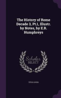 The History of Rome Decade 3, PT.1, Illustr. by Notes, by E.R. Humphreys