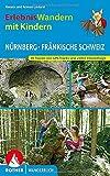 Erlebniswandern mit Kindern Nürnberg - Fränkische Schweiz: 38 Touren mit GPS-Tracks und vielen Freizeittipps (Rother Wanderbuch)