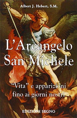 L'arcangelo san Michele. Vita e apparizioni fino ai giorni nostri