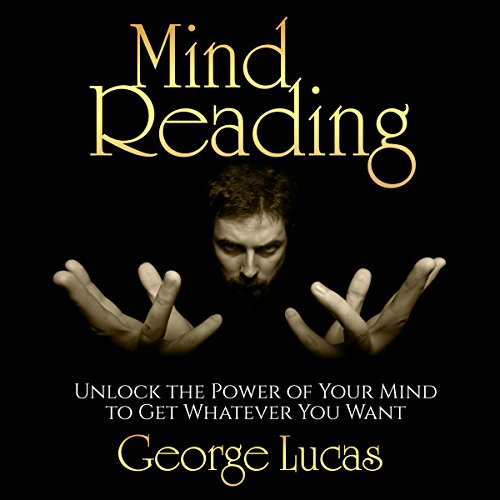 Mind Reading: Unlock the Power of Your Mind to Get Whatever You Want audiobook cover art