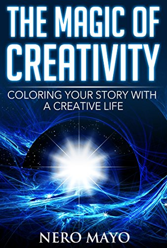 The Magic of Creativity: Coloring Your Story With a Creative Life (Unlocking and Harnessing Your Inner Child and Creative Power perfect for facebook snapchat twitter and instagram 1) (English Edition)