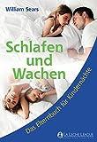 Schlafen und Wachen: Das Elternbuch für Kindernächte