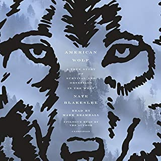 American Wolf     A True Story of Survival and Obsession in the West              By:                                                                                                                                 Nate Blakeslee                               Narrated by:                                                                                                                                 Mark Bramhall,                                                                                        Nate Blakeslee                      Length: 9 hrs and 13 mins     2,182 ratings     Overall 4.7