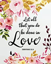 Let all that you do be done in love: Bible Verse Journal Wide Ruled College Lined Composition Notebook For 132 Pages of 8