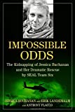 Image of Impossible Odds: The Kidnapping of Jessica Buchanan and Her Dramatic Rescue by SEAL Team Six