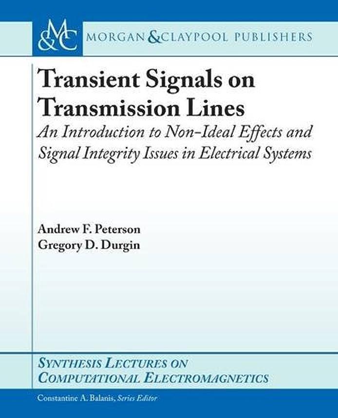 備品パイント右Transient Signals on Transmission Lines: An Introduction to Non-ideal Effects and Signal Integrity Issues in Electrical Systems (Synthesis Lectures on Computational Electromagenetics)