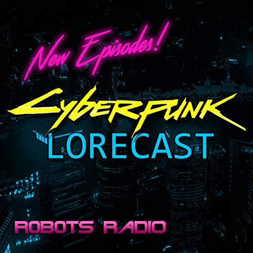 Cyberpunk Lorecast: The Lore, News & Gameplay Podcast for Cyberpunk 2077  By  cover art