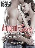 Arrogant & Sexy - Mein mysteriöser Milliardär (Gesamtausgabe)