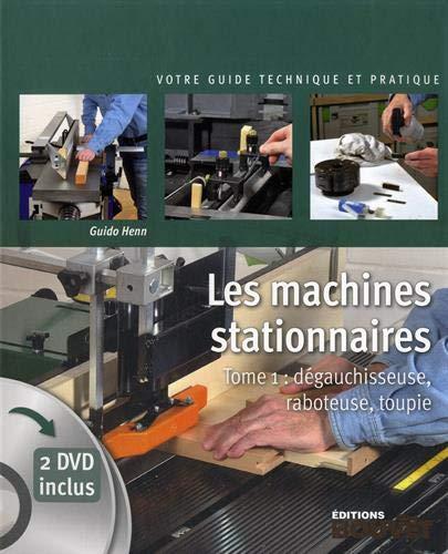 Les machines stationnaires: Tome 1, Dégauchisseuse, raboteuse, toupie