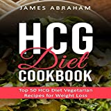 HCG Diet Cookbook: Top 50 HCG Diet Vegetarian Recipes for Weight Loss