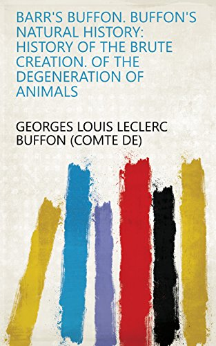 Barr's Buffon. Buffon's Natural History: History of the brute creation. Of the degeneration of animals