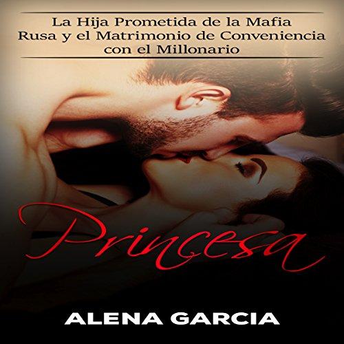 Princesa: La Hija Prometida de la Mafia Rusa y el Matrimonio de Conveniencia con el Millonario (Spanish Edition) audiobook cover art