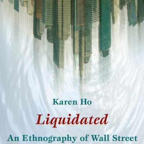 summary of liquidated an ethnography of wall street by karen ho Book review of liquidated: an ethnography of wall street, by karen ho  564 ( 2011) (reviewing karen ho, liquidated: an ethnography of wall street (2009).