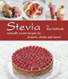 Stevia: Naturally Sweet Recipes for Desserts, Drinks, and More