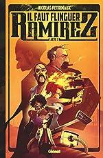 Il faut flinguer Ramirez - Tome 01 de Nicolas Petrimaux