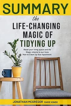 Summary The Life-Changing Magic of Tidying Up  Reset Your Living Space And Life   How To Clean Up Your Apartment