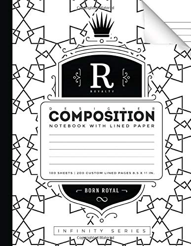 Royalty: Designer Composition Notebook with Lined Paper: 100 Sheets, 200 Custom Lined Pages, 8.5 inches x 11 inches, w/ Conversion Table, Periodic Table and Maps (Born Royal Infinity Series)