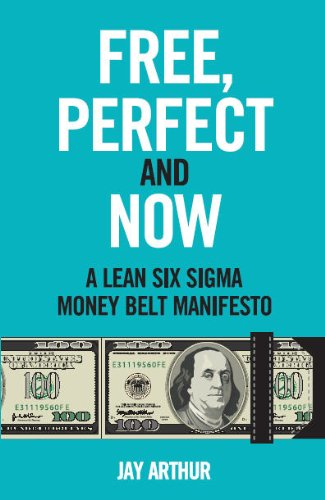 Free, Perfect and Now - A Lean Six Sigma Money Belt Manifesto