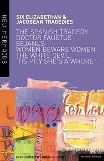 Elizabethan and Jacobean Tragedies: The Spanish Tragedy; Doctor Faustus; Sejanus His Fall; Women Beware Women; The White D...