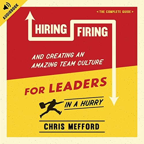 Hiring, Firing, and Creating an Amazing Team Culture for Leaders in a Hurry audiobook cover art