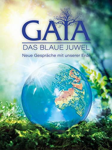 GAIA - Das Blaue Juwel. Neue Gespräche mit unserer Erde