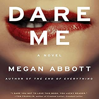 Dare Me     A Novel              By:                                                                                                                                 Megan Abbott                               Narrated by:                                                                                                                                 Khristine Hvam                      Length: 9 hrs and 10 mins     389 ratings     Overall 3.3