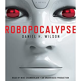 Robopocalypse     A Novel              By:                                                                                                                                 Daniel H. Wilson                               Narrated by:                                                                                                                                 Mike Chamberlain                      Length: 12 hrs and 39 mins     2,312 ratings     Overall 3.9