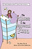 The Princess & the Pepperoni Pizza (1) (What Happens Next Fairy Tales)