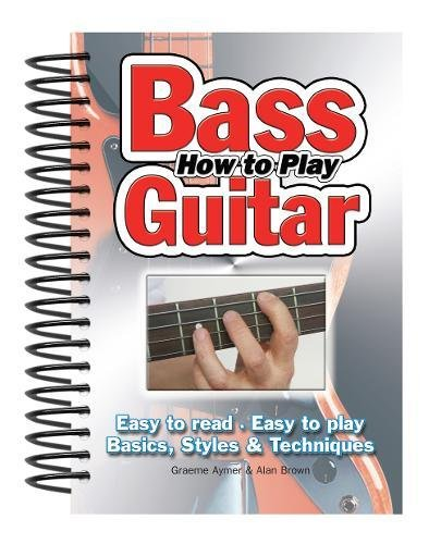 How to Play Bass Guitar: Easy to Read, Easy to Play, Basics, Style and...