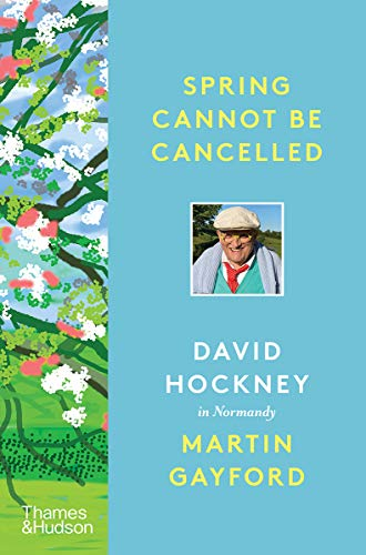 Compare Textbook Prices for Spring Cannot Be Cancelled: David Hockney in Normandy  ISBN 9780500094365 by Gayford, Martin,Hockney, David