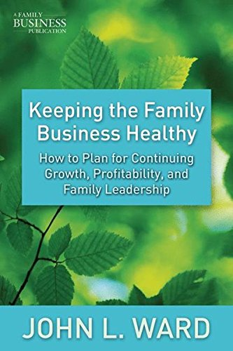 Keeping the Family Business Healthy: How to Plan for Continuing Growth, Profitability, and Family Leadership (A Family B
