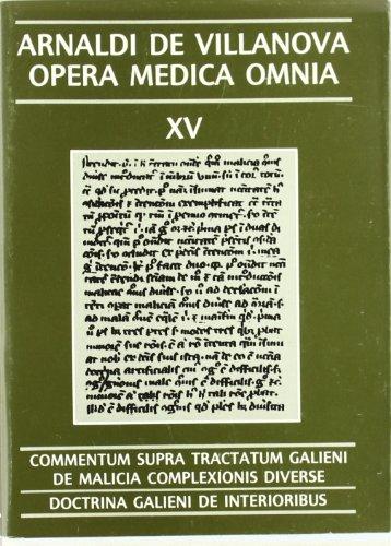 Opera medica Omnia Vol. Xv Rústica. Commentum Supra Tractatum Galieni De Malicia Complexionis Diverse (ARNALDI DE VILLANOVA OPERA MEDICA OMNIA)
