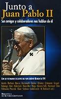 Junto a Juan Pablo II : sus amigos y colaboradores nos hablan de él