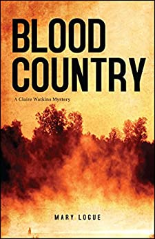 Blood Country (Claire Watkins Book 1) by [Mary Logue]