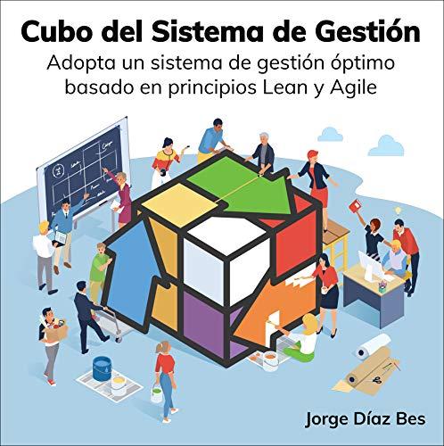 Cubo del Sistema de Gestión: Adopta un sistema de gestión óptimo basado en principios Lean y Agile
