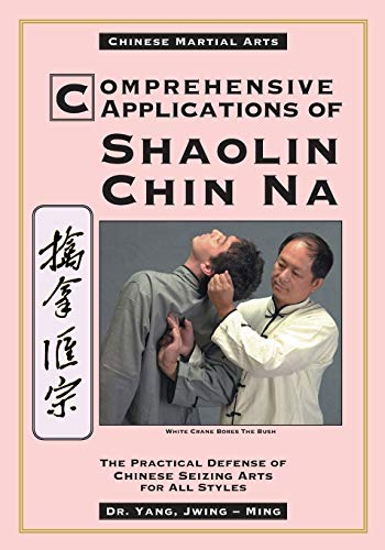 Compare Textbook Prices for Comprehensive Applications in Shaolin Chin Na: The Practical Defense of Chinese Seizing Arts for All Styles Qin Na : The Practical Defense of Chinese Seizing Arts for All Martial Arts Styles 2 Edition ISBN 9780940871366 by Yang Ph.D., Dr. Jwing-Ming