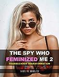 The Spy who Feminized Me 2: Transgender Transformation