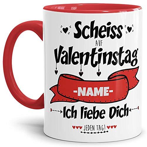 Tasse mit Spruch - Scheiss auf Valentinstag - Ich Liebe Dich jeden Tag - zum Beschriften mit Wunschname, Innen & Henkel Rot, 300 ml