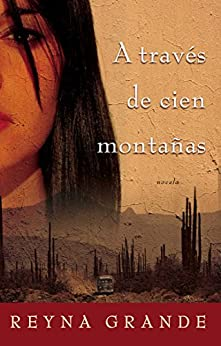 A traves de cien montanas (Across a Hundred Mountains): Novela (Spanish Edition) by [Reyna Grande]