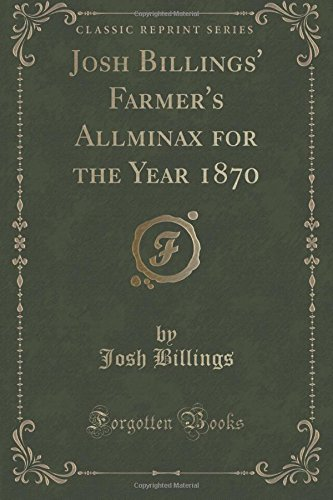 Josh Billings' Farmer's Allminax for the Year 1870 (Classic Reprint)