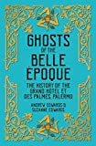 Ghosts of the Belle Epoque: The History of the Grand Hotel, Palermo [Idioma Inglés]: The History of the Grand Hôtel et des Palmes, Palermo