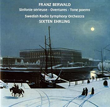 Berwald: Sinfonie sérieuse - Overtures - Tone poems