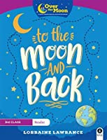 OVER THE MOON To The Moon and Back: 3rd Class Reader